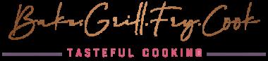 Bake Grill Fry Cook – Tasteful Cooking